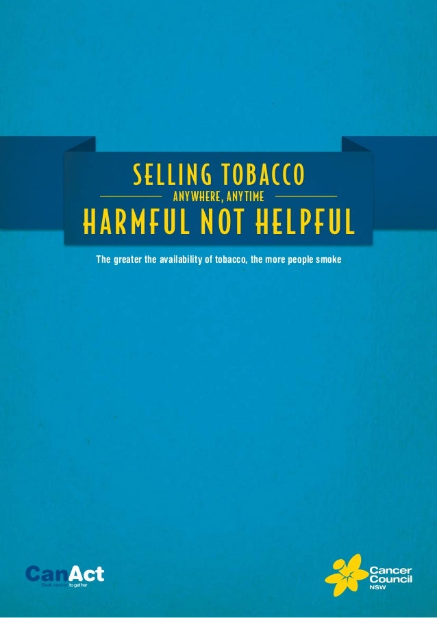 CanActBeat cancer together HARMFUL not helpful The greater the availability of tobacco, the more people smoke Anywhere, an...