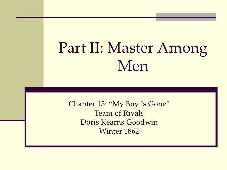 "Part II: Master Among Men Chapter 15: ""My Boy Is Gone"" Team of Rivals Doris Kearns Goodwin Winter 1862"