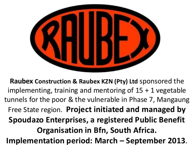 Raubex Construction & Raubex KZN (Pty) Ltd sponsored the implementing, training and mentoring of 15 + 1 vegetable tunnels ...