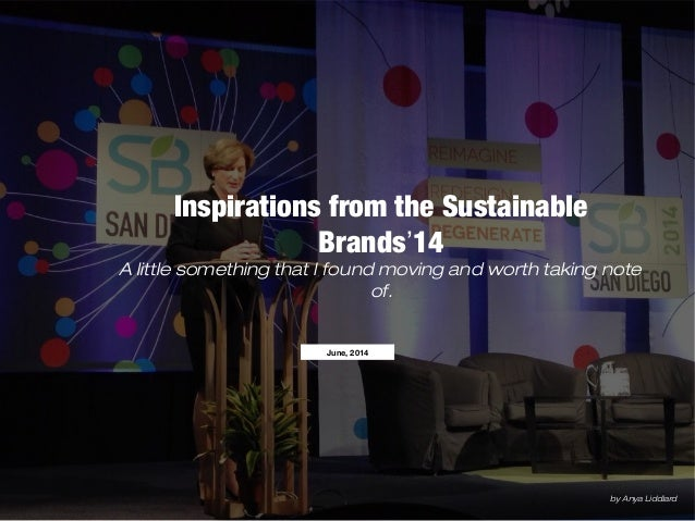 Inspirations from the Sustainable Brands'14 A little something that I found moving and worth taking note of. June, 2014 by...