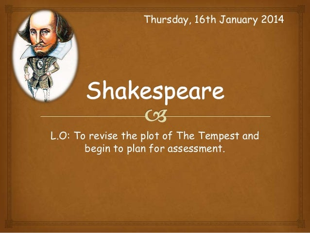 Thursday, 16th January 2014  L.O: To revise the plot of The Tempest and begin to plan for assessment.