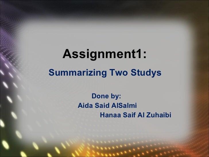 Assignment1: <ul><li>Summarizing Two Studys  </li></ul><ul><li>Done by: </li></ul><ul><li>Aida Said AlSalmi </li></ul><ul>...