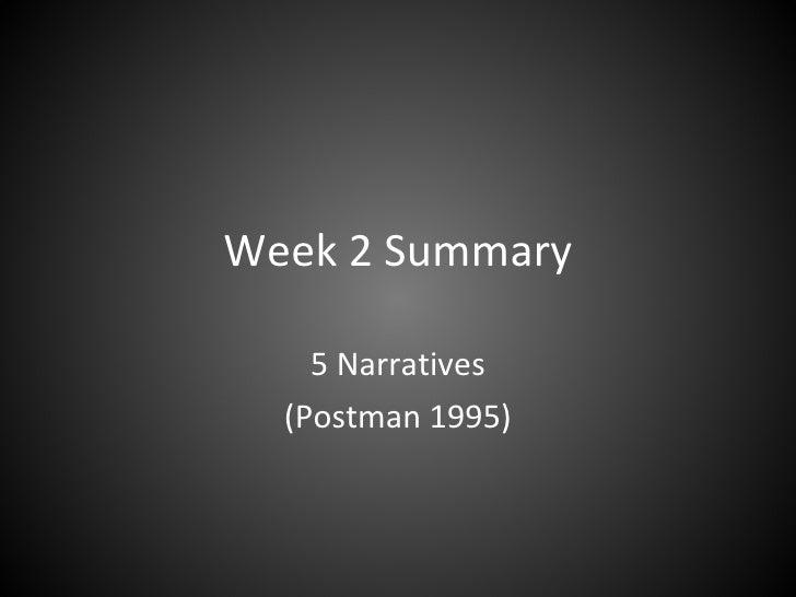 Week 2 Summary 5 Narratives (Postman 1995)