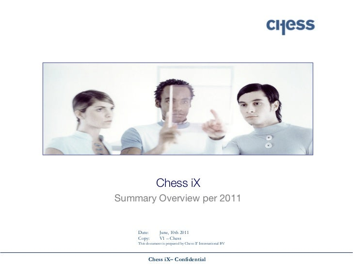 Chess iXSummary Overview per 2011    Date:        June, 10th 2011    Copy:        V1 – Chess    This document is prepared ...