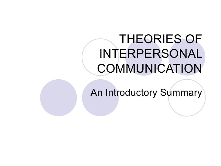 THEORIES OF INTERPERSONAL COMMUNICATION An Introductory Summary