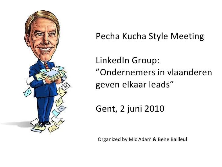 "Pecha Kucha Style Meeting LinkedIn Group: ""Ondernemers in vlaanderen geven elkaar leads"" Gent, 2 juni 2010 Organized by Mi..."