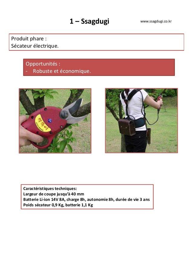 1 – Ssagdugi Produit phare : Sécateur électrique. Opportunités : - Robuste et économique. Caractéristiques techniques: Lar...