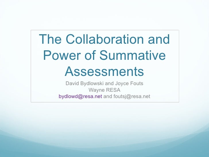The Collaboration and Power of Summative Assessments David Bydlowski and Joyce Fouts Wayne RESA [email_address]  and fouts...