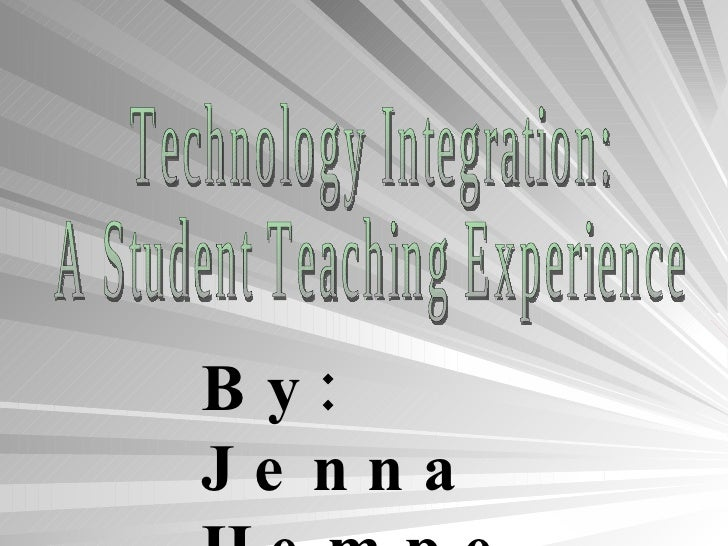 Technology Integration: A Student Teaching Experience By: Jenna Hempe  May 2010