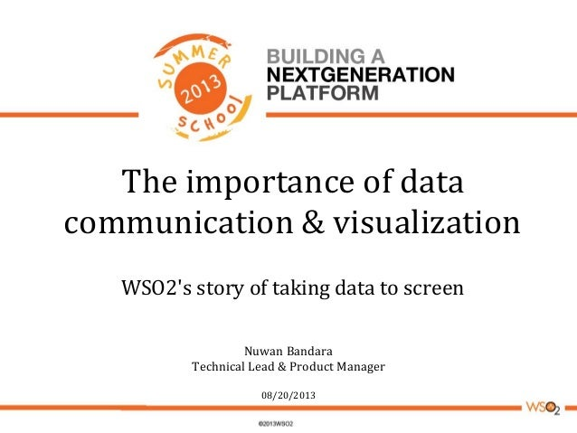 The importance of data communication & visualization WSO2's story of taking data to screen Nuwan Bandara Technical Lead & ...