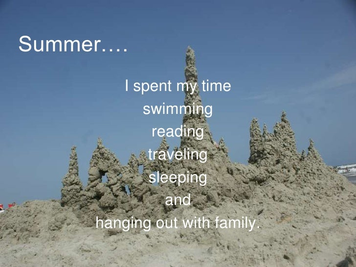 Summer….         I spent my time            swimming              reading             traveling             sleeping      ...