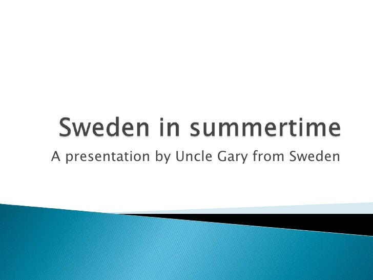 Sweden in summertime<br />A presentation by Uncle Gary from Sweden<br />