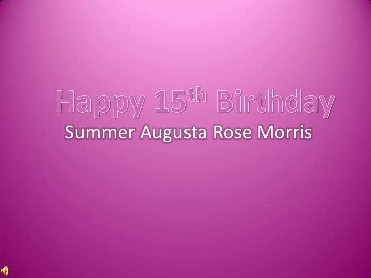 Happy 15th Birthday<br />Summer Augusta Rose Morris<br />