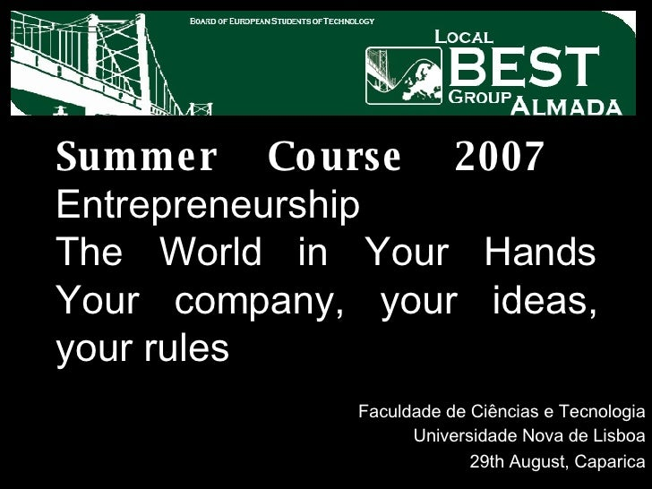 Summer Course 2007   Entrepreneurship The World in Your Hands Your company, your ideas, your rules   Faculdade de Ciências...