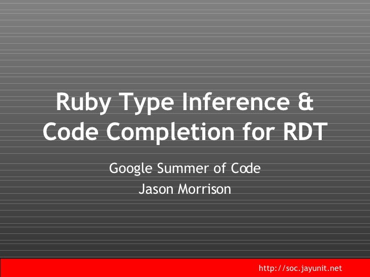 Ruby Type Inference & Code Completion for RDT Google Summer of Code Jason Morrison
