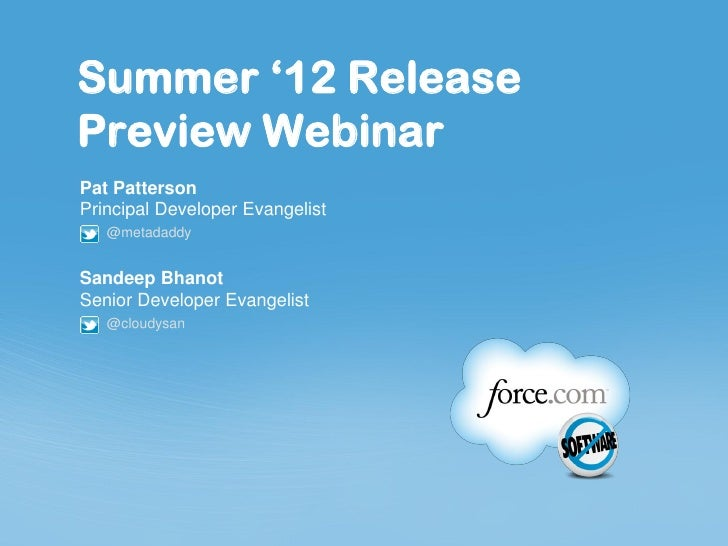 Summer '12 ReleasePreview WebinarPat PattersonPrincipal Developer Evangelist   @metadaddySandeep BhanotSenior Developer Ev...