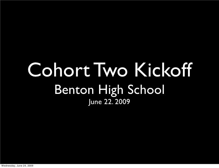 Cohort Two Kickoff                            Benton High School                                 June 22. 2009     Wednesd...