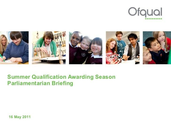 Summer Qualification Awarding Season Parliamentarian Briefing 16 May 2011