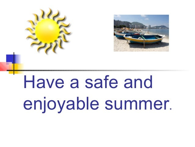 Have a safe and enjoyable summer.