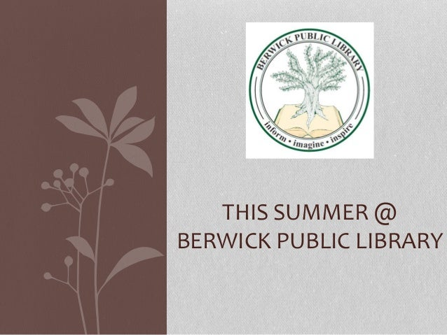 THIS SUMMER @ BERWICK PUBLIC LIBRARY