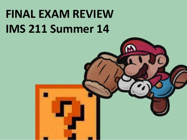 FINAL EXAM REVIEW IMS 211 Summer 14