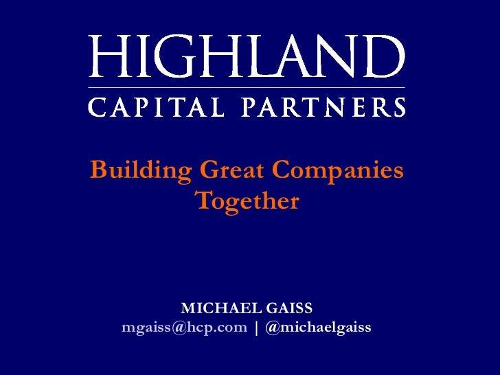 Building Great Companies Together MICHAEL GAISS [email_address]  | @michaelgaiss
