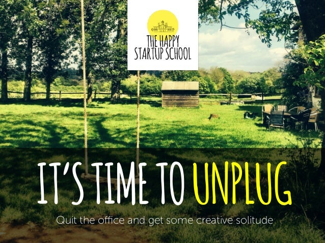 IT'STIMETOUNPLUGQuit the office and get some creative solitude