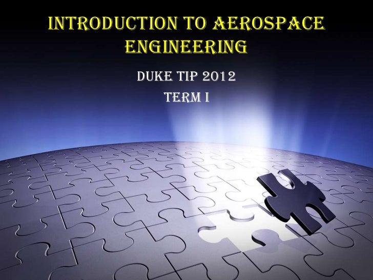 Introduction to Aerospace       Engineering        Duke TIP 2012           Term I
