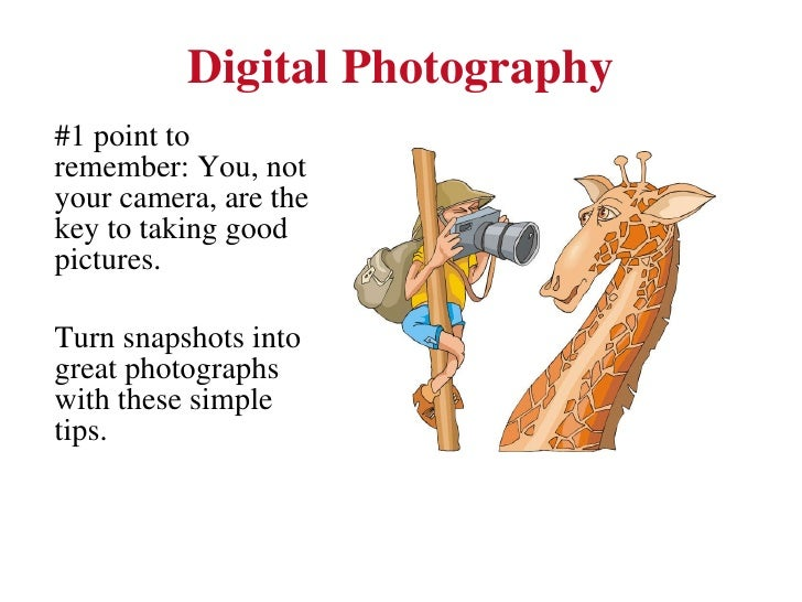 Digital Photography <ul><li>#1 point to remember: You, not your camera, are the key to taking good pictures. </li></ul><ul...