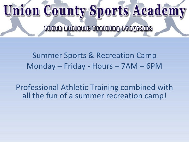 Summer Sports & Recreation Camp Monday – Friday - Hours – 7AM – 6PM Professional Athletic Training combined with all the f...