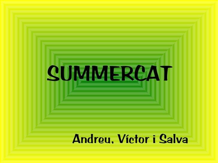 SUMMERCAT Andreu, Víctor i Salva