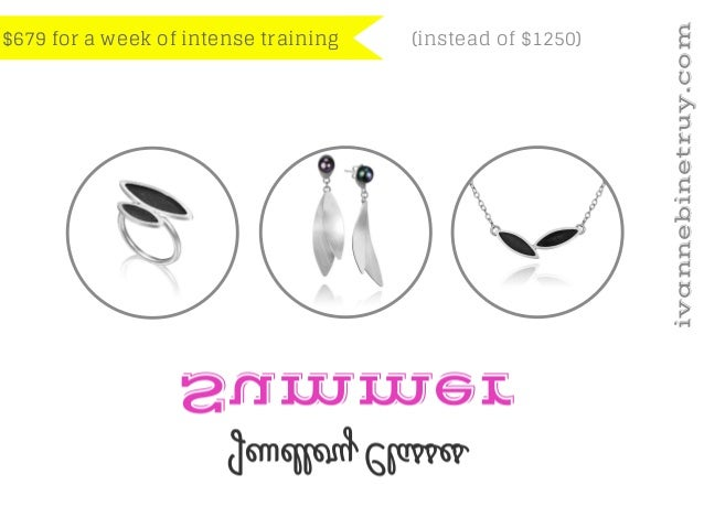 Summer Jewellery Classes $679 for a week of intense training ivannebinetruy.com (instead of $1250)