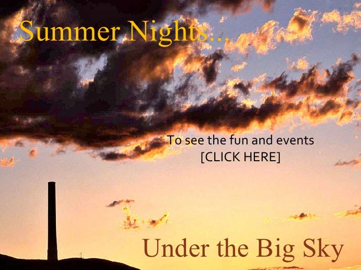 Summer Nights... Under the Big Sky To see the fun and events [CLICK HERE]