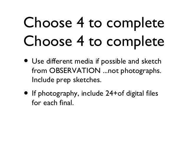 Choose 4 to completeChoose 4 to complete• Use different media if possible and sketchfrom OBSERVATION ...not photographs.In...