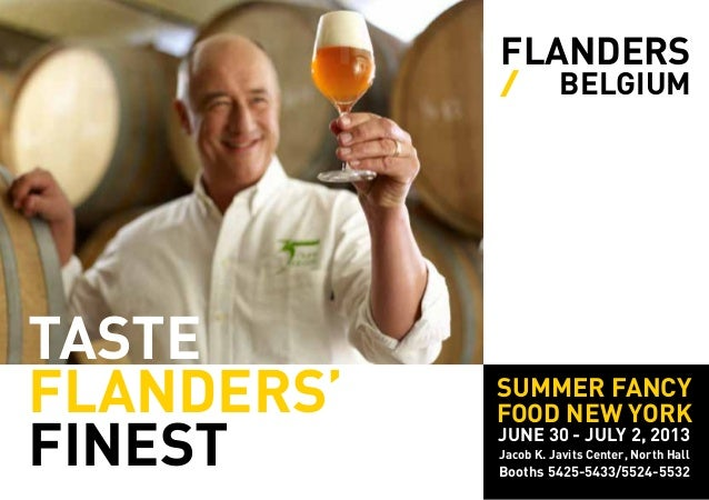 TASTEFLANDERS'FINESTFLANDERS/ BELGIUMSUMMER FANCYFOOD NEW YORKJUNE 30 - JULY 2, 2013Jacob K. Javits Center, North HallBoot...