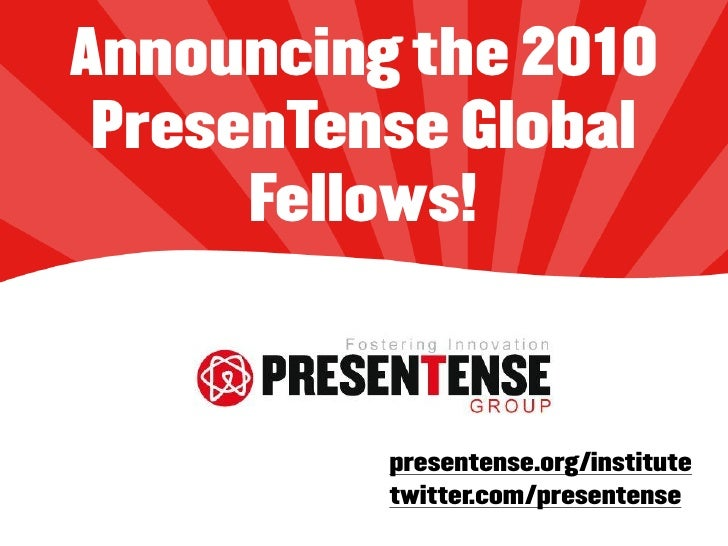 Announcing the 2010  PresenTense Global       Fellows!              presentense.org/institute           twitter.com/presen...