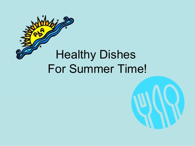 Healthy Dishes For Summer Time!