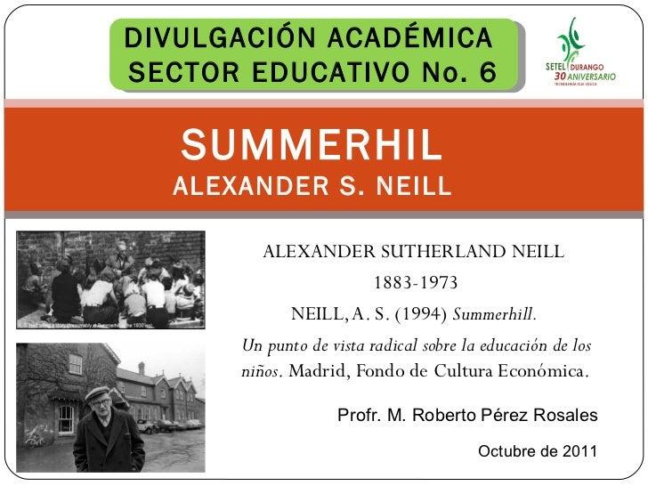 ALEXANDER SUTHERLAND NEILL  1883-1973 NEILL, A. S. (1994) Summerhill.  Un punto de vista radical sobre la educación de lo...