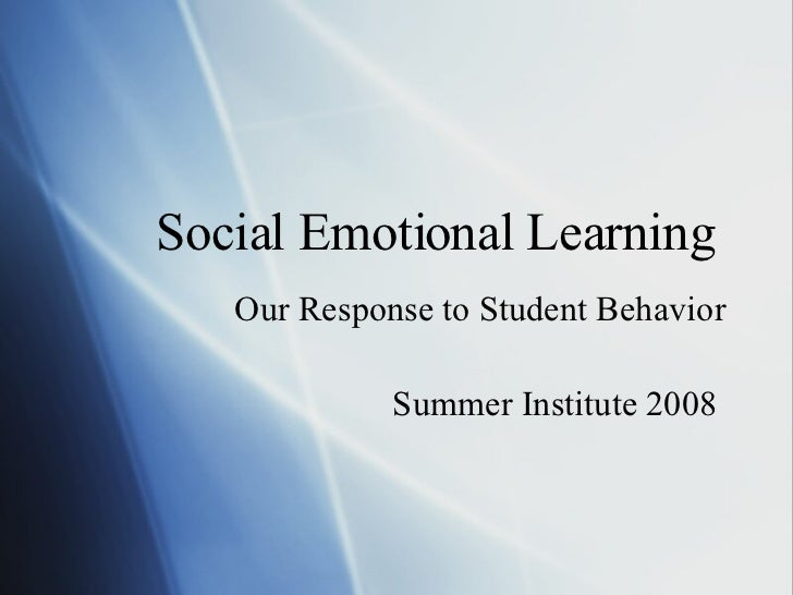 Social Emotional Learning   Our Response to Student Behavior Summer Institute 2008