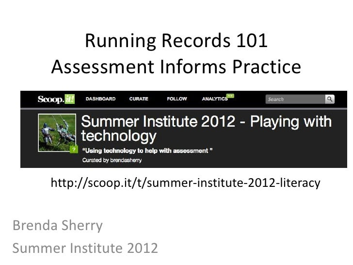 Running Records 101     Assessment Informs Practice     http://scoop.it/t/summer-institute-2012-literacyBrenda SherrySumme...