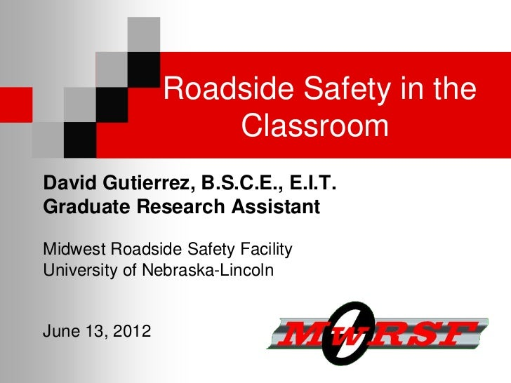 Roadside Safety in the                    ClassroomDavid Gutierrez, B.S.C.E., E.I.T.Graduate Research AssistantMidwest Roa...