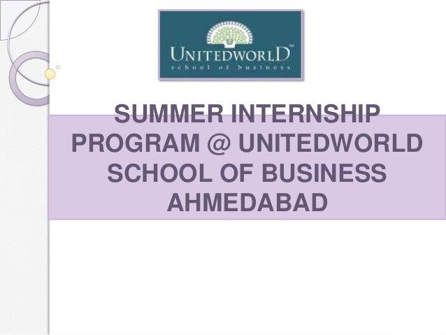 SUMMER INTERNSHIPPROGRAM @ UNITEDWORLDSCHOOL OF BUSINESSAHMEDABAD