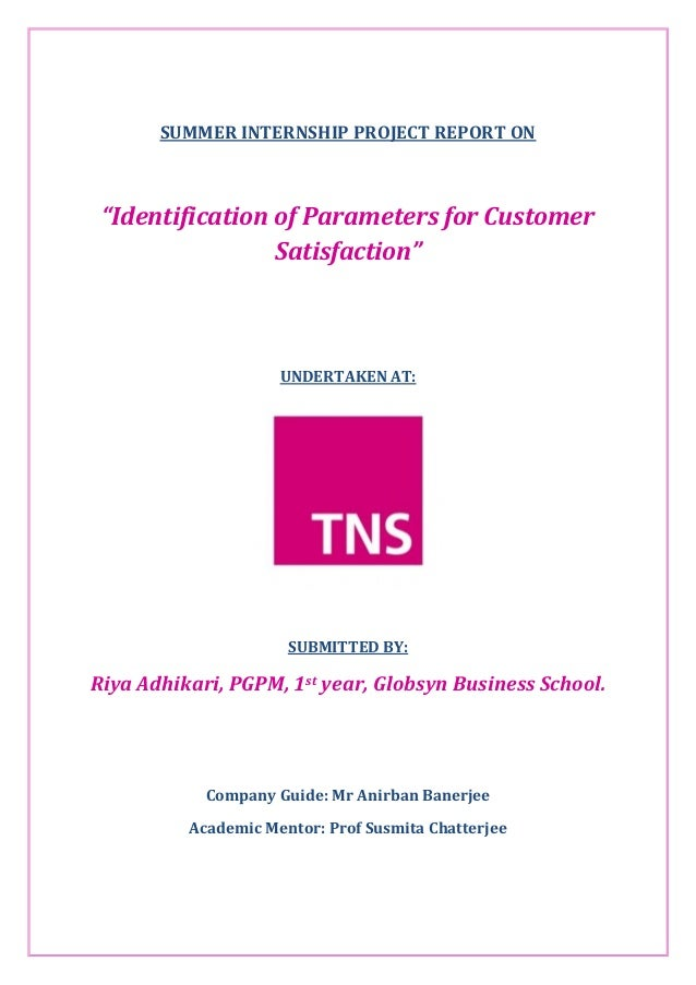 """SUMMER INTERNSHIP PROJECT REPORT ON """"Identification of Parameters for Customer Satisfaction"""" UNDERTAKEN AT: SUBMITTED BY: ..."""