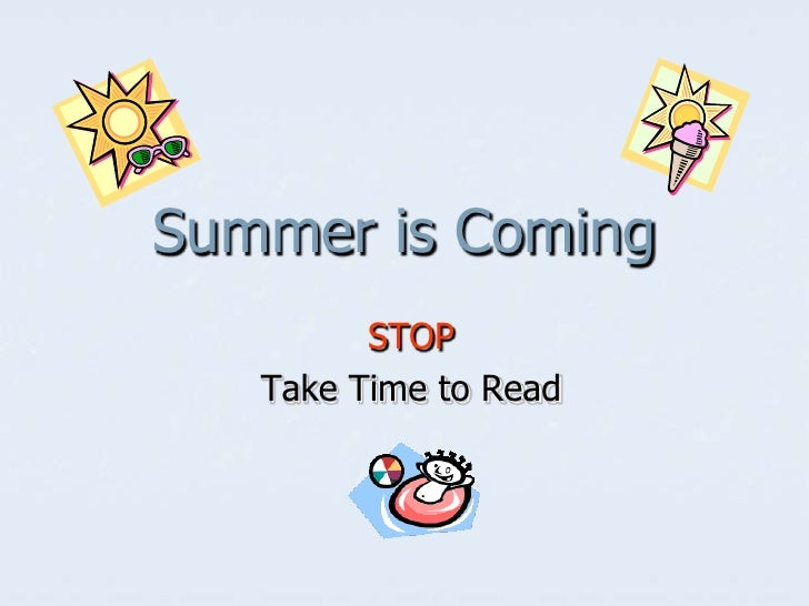 Summer is Coming         STOP   Take Time to Read