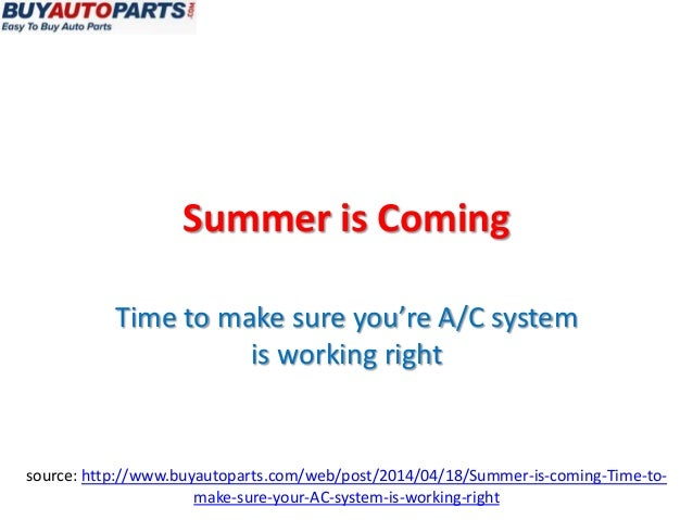 Summer is Coming Time to make sure you're A/C system is working right source: http://www.buyautoparts.com/web/post/2014/04...
