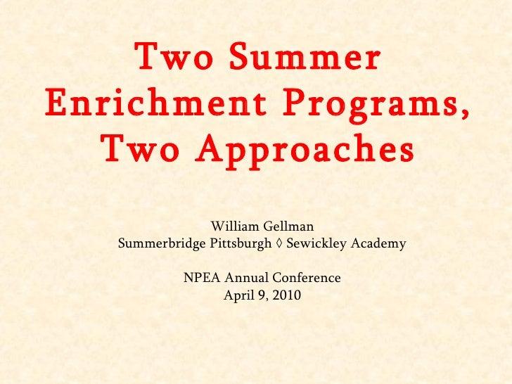 Two Summer Enrichment Programs, Two Approaches William Gellman Summerbridge Pittsburgh ◊ Sewickley Academy NPEA Annual Con...