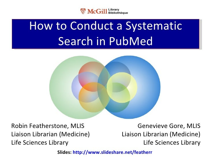 How to Conduct a Systematic           Search in PubMedRobin Featherstone, MLIS                          Genevieve Gore, ML...