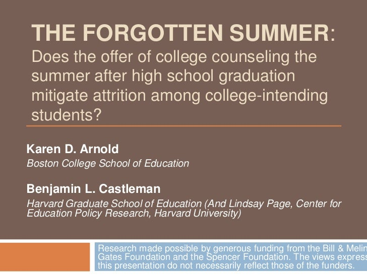 THE FORGOTTEN SUMMER: Does the offer of college counseling the summer after high school graduation mitigate attrition amon...