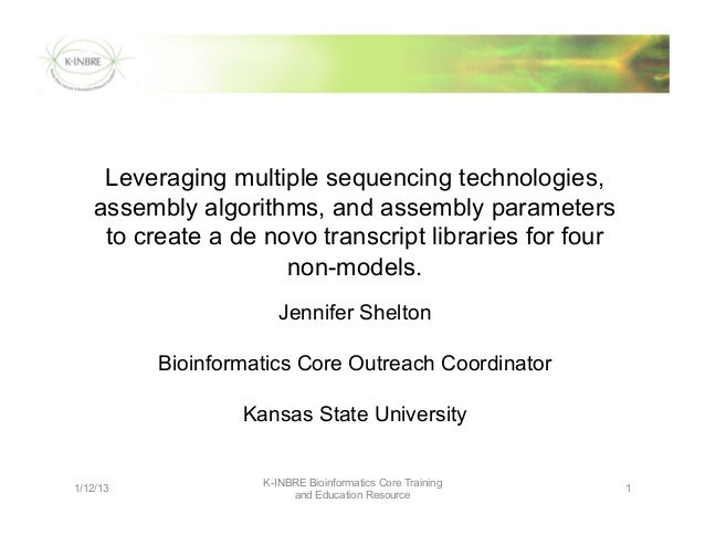 1/12/13 K-INBRE Bioinformatics Core Training and Education Resource 1 Leveraging multiple sequencing technologies, assembl...
