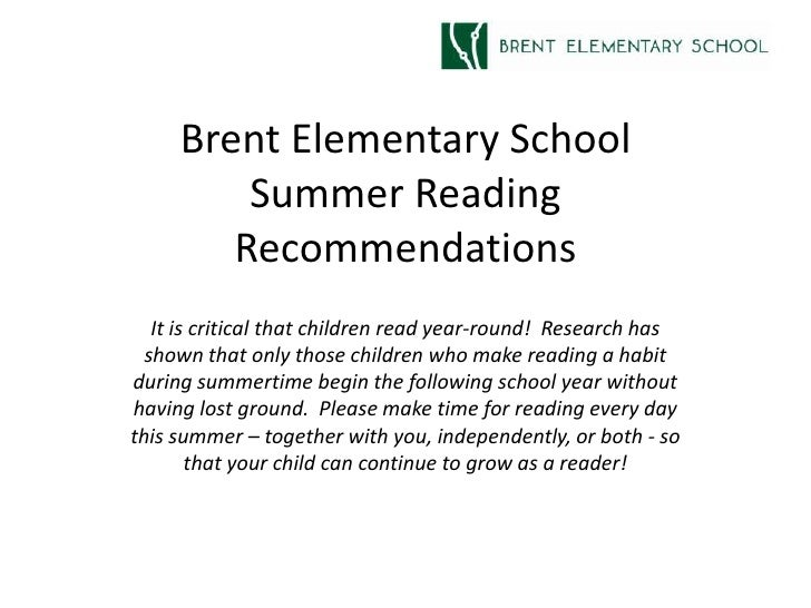 Brent Elementary School         Summer Reading        Recommendations   It is critical that children read year-round! Rese...